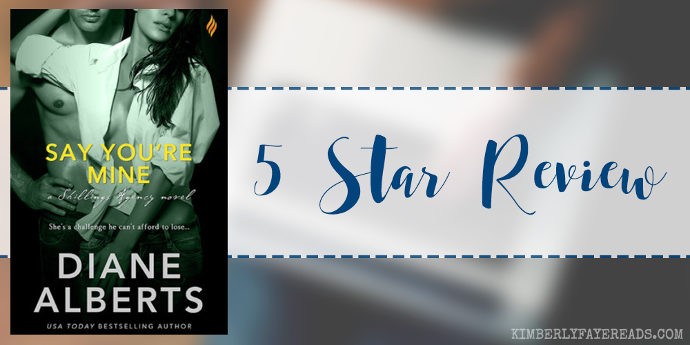 In Review: Say You're Mine (Shillings Agency #5) by Diane Alberts