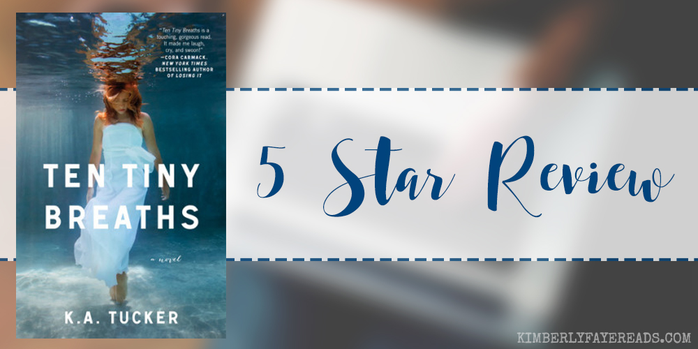 In Review: Ten Tiny Breaths (Ten Tiny Breaths #1) by K.A. Tucker
