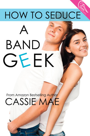 In Review: How to Seduce a Band Geek (How To #2) by Cassie Mae
