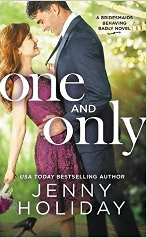 In Review: One and Only (Bridesmaids Behaving Badly #1) by Jenny Holiday