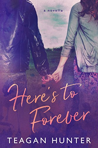 Here's to Forever by Teagan Hunter