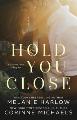 Blog Tour, Review, Excerpt & Teaser: Hold You Close by Melanie Harlow & Corinne Michaels