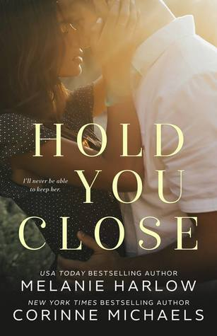 Hold You Close by Melanie Harlow, Corinne Michaels