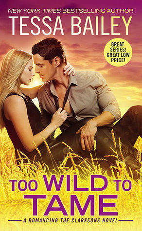 Too Wild to Tame (Romancing the Clarksons #2) by Tessa Bailey