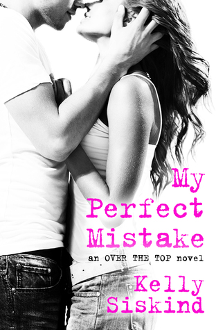 In Review: My Perfect Mistake (Over the Top #1) by Kelly Siskind
