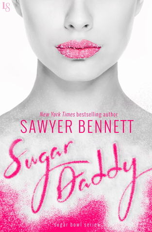 In Review: Sugar Daddy (Sugar Bowl #1) by Sawyer Bennett