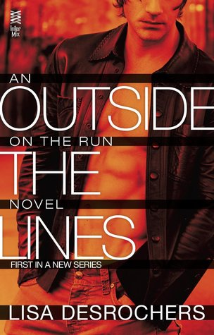 Blog Tour, Review, Teasers & Excerpt: Outside the Lines (On the Run #1) by Lisa Desrochers