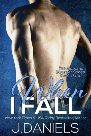 In Review: When I Fall (Alabama Summer #3) by J. Daniels