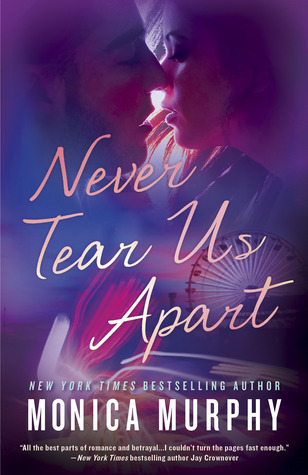 Blog Tour & Review: Never Tear Us Apart (Never Tear Us Apart #1) by Monica Murphy