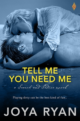 In Review: Tell Me You Need Me (Search and Seduce #1) by Joya Ryan