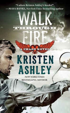 In Review: Walk Through Fire (Chaos #4) by Kristen Ashley