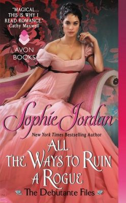 Blog Tour, Review, Excerpt & Giveaway: All the Ways to Ruin a Rogue (The Debutante Files #2) by Sophie Jordan