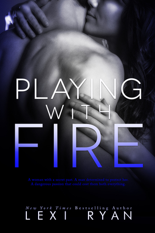 In Review: Playing with Fire (Love Unbound #1) by Lexi Ryan
