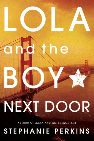 In Review: Lola and the Boy Next Door (Anna and the French Kiss #2) by Stephanie Perkins