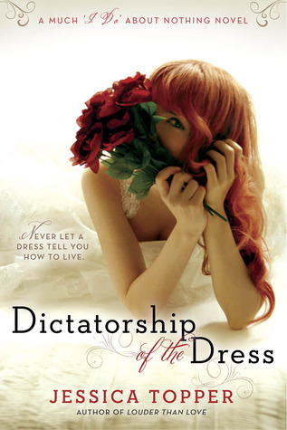 "In Review: Dictatorship of the Dress (Much ""I Do"" About Nothing #1) by Jessica Topper"