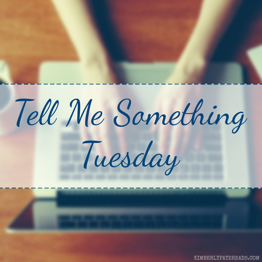 Tell Me Something Tuesday [22]