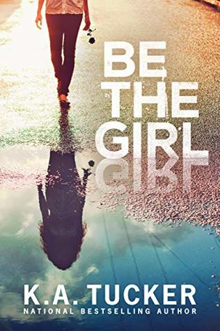 Be the Girl by K.A. Tucker