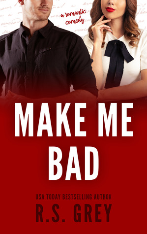 Make Me Bad by R.S. Grey