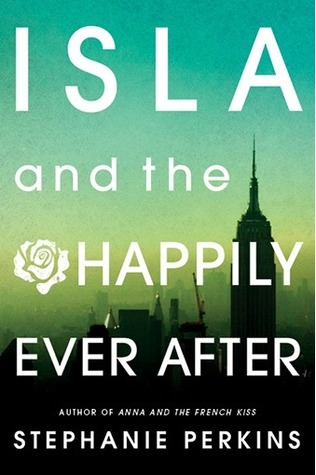 Re-Read Review: Isla and the Happily Ever After (Anna and the French Kiss #3) by Stephanie Perkins