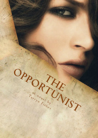 In Review: The Opportunist (Love Me With Lies #1) by Tarryn Fisher