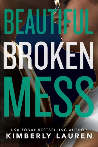 In Review: Beautiful Broken Mess (Broken #2) by Kimberly Lauren