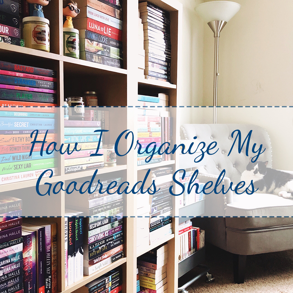 How I Organize My Goodreads Shelves