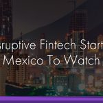 12 Disruptive Fintech Startups in Mexico To Watch