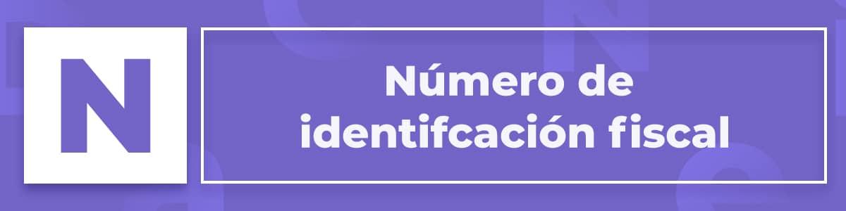¿Qué es el número de identificación fiscal?
