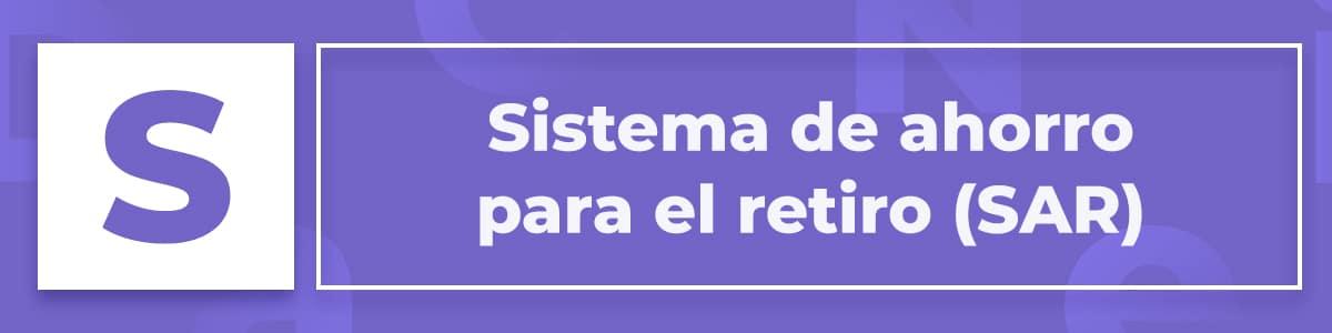 Sistema de Ahorro para el Retiro (SAR)