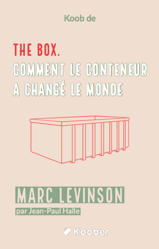 The Box. Comment le conteneur a changé le monde