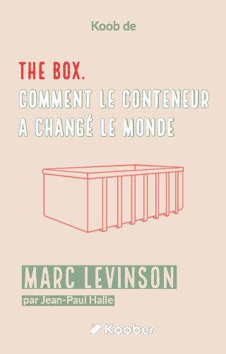 The Box. Comment le conteneur a changé le monde