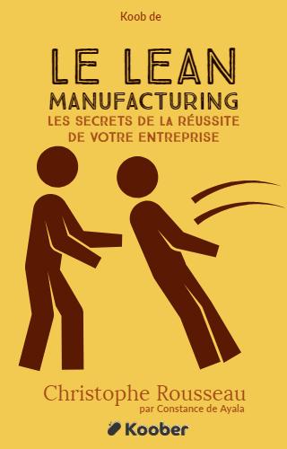 Le Lean Manufacturing - Les secrets de la réussite de votre entreprise