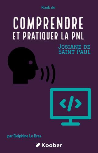 Comprendre et pratiquer la PNL: Profiter des apports de la Programmation Neuro-Linguistique dans votre profession et dans votre vie