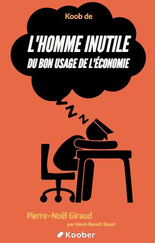 L'Homme inutile: Du bon usage de l'économie
