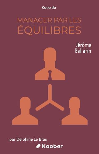 Manager par les équilibres - Le bien-être des collaborateurs au service de l'efficacité collective