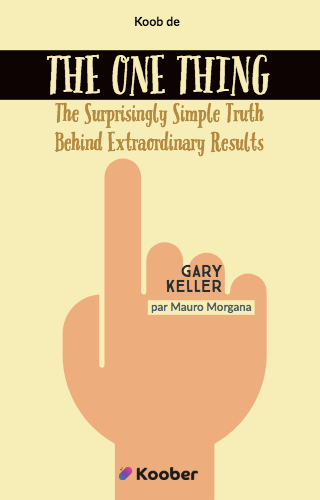 The One Thing : The Surprisingly Simple Truth Behind Extraordinary Results