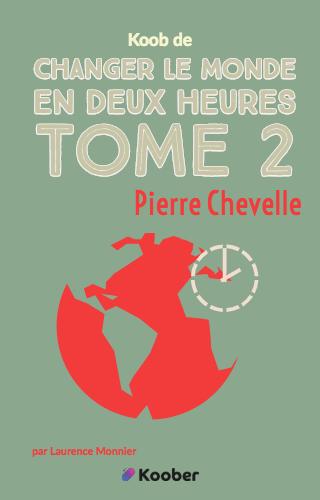 Changer le monde en deux heures - tome 2