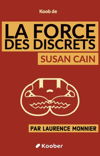 La Force des discrets - Le pouvoir des introvertis dans un monde trop bavard