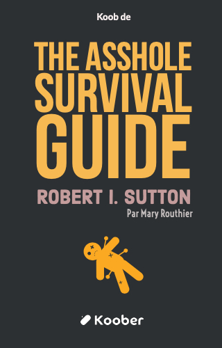 The Asshole Survival Guide : How to Deal With People Who Treat You Like Dirt