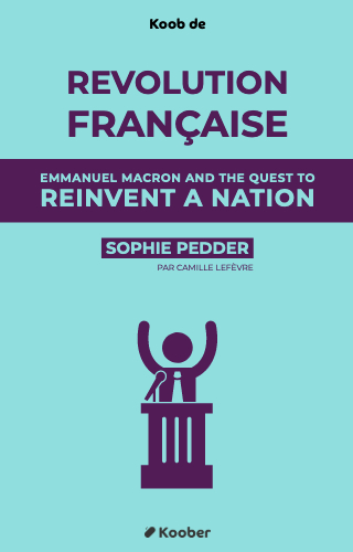 Revolution Française : Emmanuel Macron and the quest to reinvent a nation