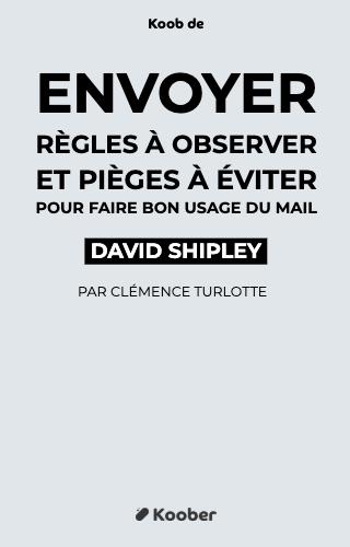 Envoyer : Règles à observer et pièges à éviter pour faire bon usage du mail