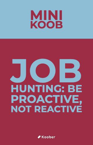 Job Hunting: Be Proactive, Not Reactive