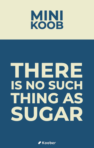 There Is No Such Thing As Sugar