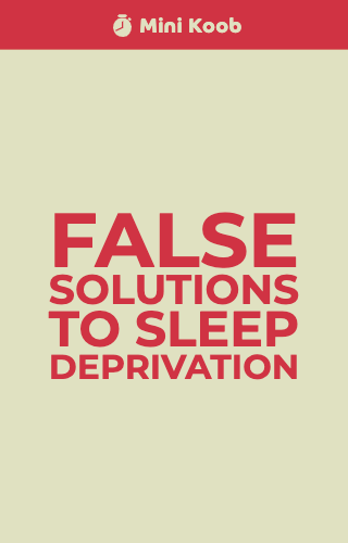False Solutions To Sleep Deprivation