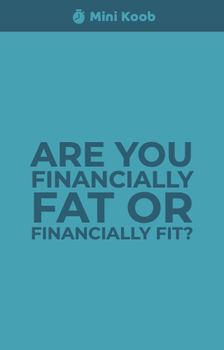 Are You Financially Fat Or Financially Fit?