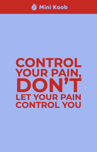 Control your pain don't let your pain control you