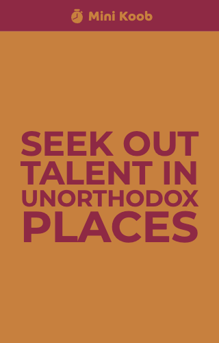 Seek Out Talent In Unorthodox Places