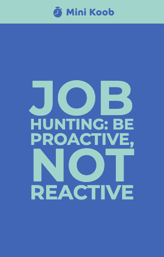 Job Hunting: Be Proactive, Not Reactive