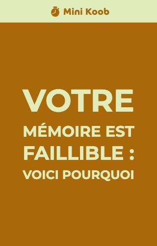 Votre mémoire est faillible : voici pourquoi