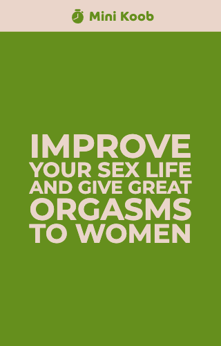Improve Your Sex Life And Give Great Orgasms To Women